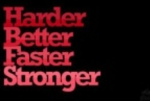 Harder, Better, Faster, Stronger / by Shea Posey
