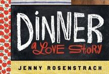 Dinner: A Love Story / by Jenny Rosenstrach