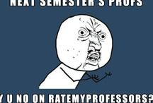 Campus Humor / Funny quotes and memes related to college life / by RateMyProfessors