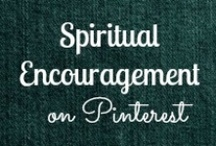 Spiritual Encouragement / It is so very important that, as Christians and believers in the Bible, we always keep in the word and find encouraging verses to help us through the hard (and easy) times of our lives. / by Helen Stafford