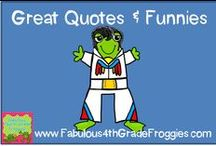 Great Quotes, Sayings, and FUNNIES!!!!!!! / by Fabulous 4th Grade Froggies