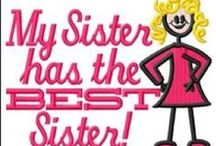 MY SISTER HAS THE BEST SISTER IN THE WORLD / by ONEHEART ♥