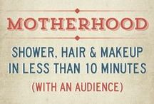 Motherhood / by Lolly Bhatt