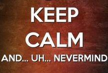 """Keep Calm"" meme / by mªdcªtj0 2.0"