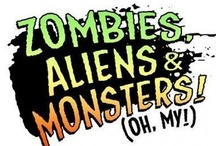 Zombies, Monsters and Aliens! Oh My! / by Becca Tuh Hecka