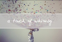A Touch of Whimsy... / whim·sy /ˈ(h)wimzē/ Playfully quaint or fanciful behavior or humor. / by Chanelle Sicard