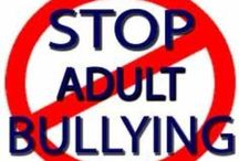 Stop the madness. Stop Adult Bullies! NOW! / I work with bullies and people are too scared or just as big a bully as thy are and it grosses me out! This needs to STOP!!!!!! / by Happily Inlove