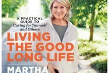 Living The Good Long Life / by Martha Stewart