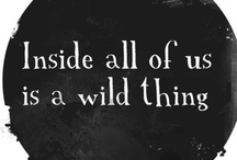 Inspiration / Inside all of us is a wild thing. / by Keri Duckworth
