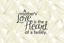 Mother's Love / by Wendy Galloway