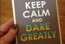 Daring Greatly / by Pamela Fairchild