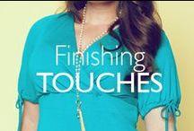 Finishing Touches / IGIGI's treasure trove.  / by IGIGI