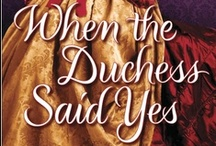 WHEN THE DUCHESS SAID YES / By Isabella Bradford~Book Two in the Wylder Sisters Series of Georgian Historical Romances~WHEN THE DUCHESS SAID YES will be published 9/25/12 by Ballantine/Random House in the U.S., and by Eternal Romance Books/Headline in the U.K. / by TwoNerdyHistoryGirls ***