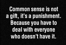 Common Sense Is Not a Gift, It's a Punishment / World/Political/Nonsense / by Petra Liliana Rensi