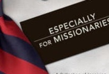 Especially for Missionaries / by Shannon Gish