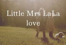 Little Mrs LaLa love / Stuff for two sweet girls who are our world / by Becki Anderson
