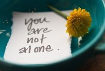 You Are Never Alone / Random Reminders that you are never alone. You are worthy of love. You are worthy of happiness. You are beautiful. You can overcome dark times. And that it's okay to reach out for help. <3 / by Kelly Conwell