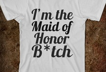 I'm the MAID OF HONOR B*TCHES!!!! / by Megan Gibby