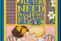 Friends ~ You Gotta Have Friends / by Mary Gresham