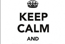QUOTES   Keep calm and... / by Miss Sabine
