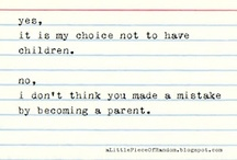 Childfree by choice / There's nothing wrong with not wanting children! I'm not broken! / by Carmen