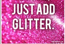 Glitter And Sparkles And Pixie Dust / by Valerie Hyatt