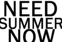 Need Summer Now / by Charlyn Alonzo