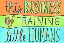 Training Little Humans / Fun ideas for toddlers, preschool and kindergarten ages. Plus cute quotes and ideas for teachers too / by Megan Elizabeth