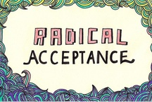 +(Radical) Acceptance+ / Radical Acceptance means recognizing that things are as they really are, rather than how you would like them to be.  ~ Acceptance does NOT = approval! / by Melissa K. Nicholson, LMSW
