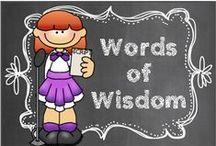 Words of Wisdom / by Hilary Lewis - Rockin' Teacher Materials