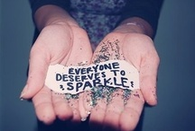 Everyone Deserves to Sparkle / by Galaxy Girl