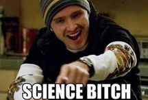 Yeah, science bitch! / by Robert Boswell