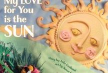 My Love For You Is The Sun / A picture book celebrating parental love. Featuring the stunning clay illustrations of artist Susan Eaddy and releasing in Fall, 2014 from Little Bahalia Publishing / by Julie Hedlund