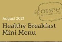 Healthy On the Go Breakfast Mini Menu- July 2013 / A meal plan of quick grab and go breakfasts that are healthy and filling- perfect for back to school. #freezercooking #mealplan #breakfast / by Once A Month Meals