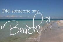 The Beach........LOVE.... / by Sandra Clark