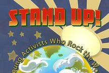 STAND UP!: 75 Young Activists Who Rock the World, And How You Can, Too! / by John Schlimm