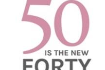 50 is the new 40! / by Teresa Vela