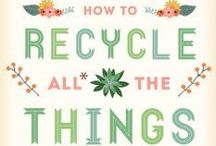 Upcycle ✄ Recycle / ♥ Reduse Reuse Recycle! / by Jollie K