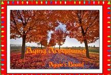 AGING ACCEPTANCE / AGING IS NOT LOST YOUTH, BUT A NEW STAGE IN LIFE OF OPPORTUNITY AND STRENGTH...WE DONT HAVE A CHOICE ON GETTING OLDER BUT WE DO HAVE A CHOICE ON HOW WE DEAL WITH IT... / by Agnes Krause