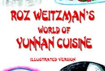 "Roz Weitzman's World of Yunnan Cuisine / Second cookbook in a series of Chinese recipes. First ecookbook is ""Roz Weitzman's World of Chinese Comfort Food"" at www.rozweitzmansworld.com / by Roz Weitzman"