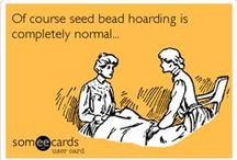 Our 20 Favorite Beading Funnies / We beaders can be a crazy lot. Have a laugh with these, our 20 most laugh-out-loud beading funnies! / by Auntie's Beads