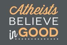 No Church in the Wild  / Atheists believe in GOOD, not GOD...   / by Michelle Anghellic