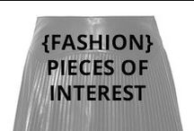 Fashion: Pieces of Interest / by Genevieve Helene
