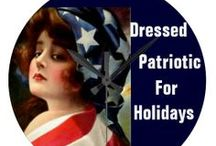 * ✰✰✰ DRESSED FOR PATRIOTIC HOLIDAYS ✰✰✰ / by Dandy Mariella