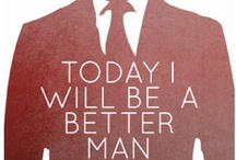 How to: Gentleman / Take heed to the things and advice in this board and BE MEN!!! / by Ryan Morrill