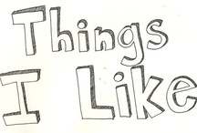 Things I Like / by Jessica Knott