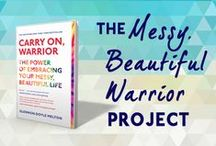 Messy Beautiful Warrior Project / by Momastery