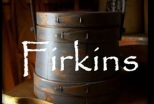Firkins / by Yesterday's Days