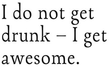 You're drunk! / by Tracie Watts
