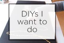 DIYs I want to do / by Sayeh , The Office Stylist
